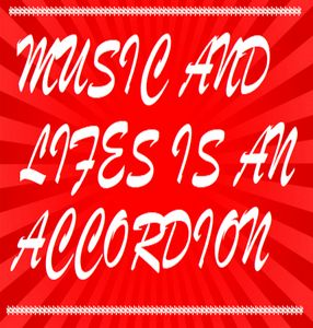 Music and Life is an Accordion