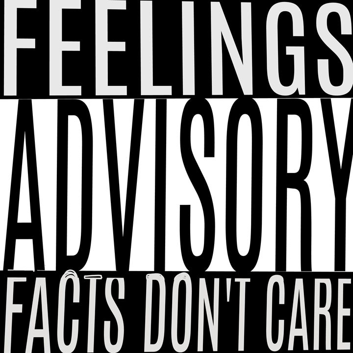 Feelings Advisory - Facts Don't Care - Ben Shapiro Thug Life