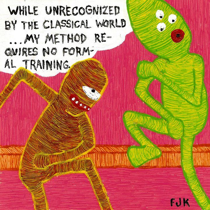 No formal training - FJK