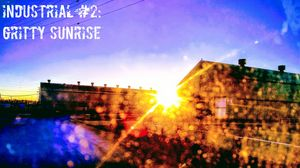 Industrial #2: Gritty Sunrise