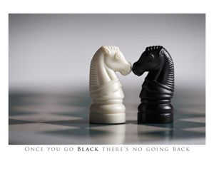 Once you go Black...