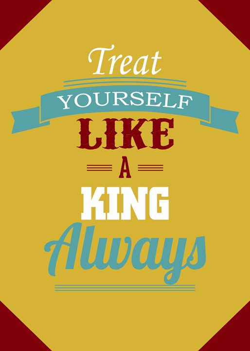 Treat Yourself Like A King Always - TheDigitalCo