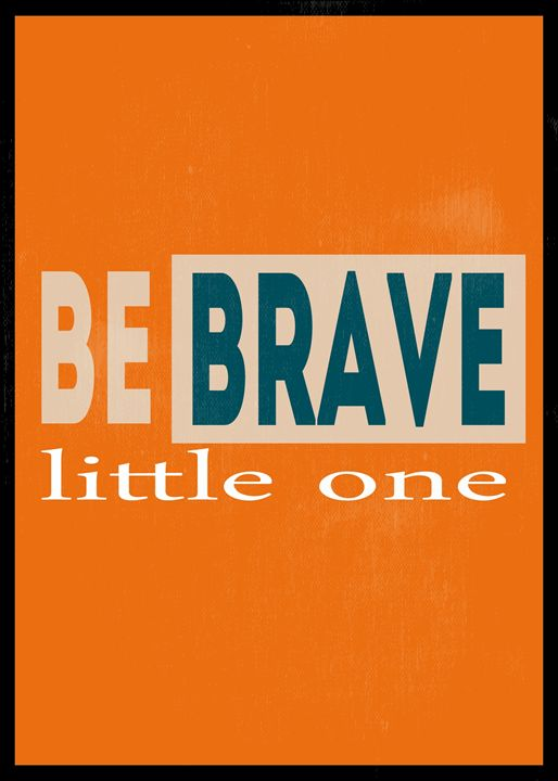 Be Brave Little One - TheDigitalCo