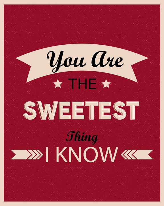 You Are The Sweetest Thing I Know - TheDigitalCo