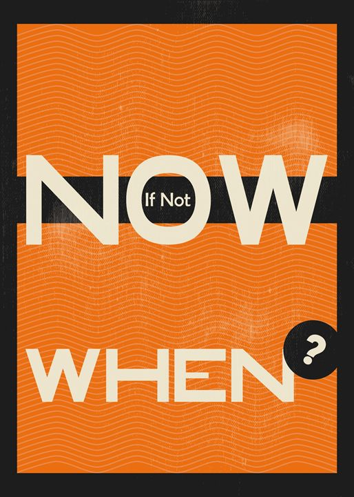 If Not Now, When - TheDigitalCo