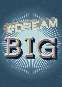 #DREAM BIG