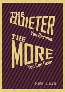 The Quieter You Become, The More...