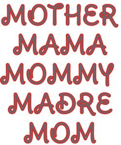 Mother, Mama, Mommy, Madre, Mom