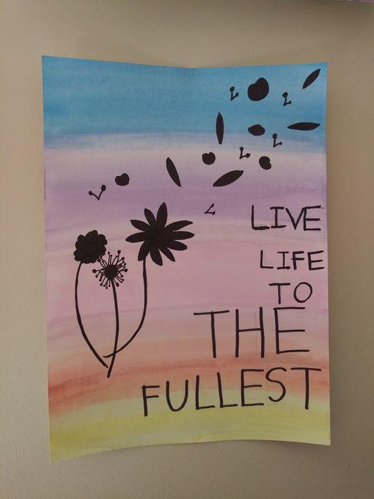 Live life to the fullest - KiwiMykiCreates