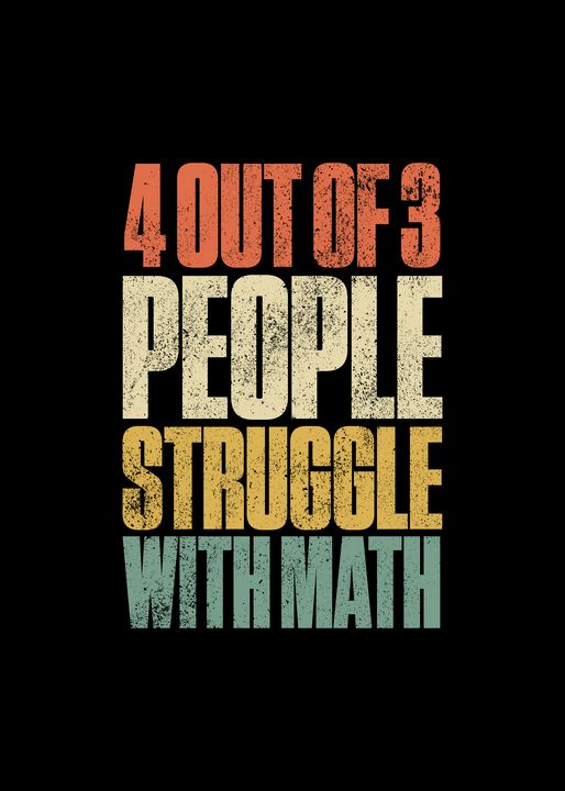 4 Out Of 3 People Struggle With Math - Viper Visuals