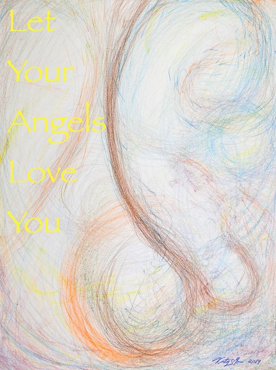 Let Your Angels Love You - Katy Go Art