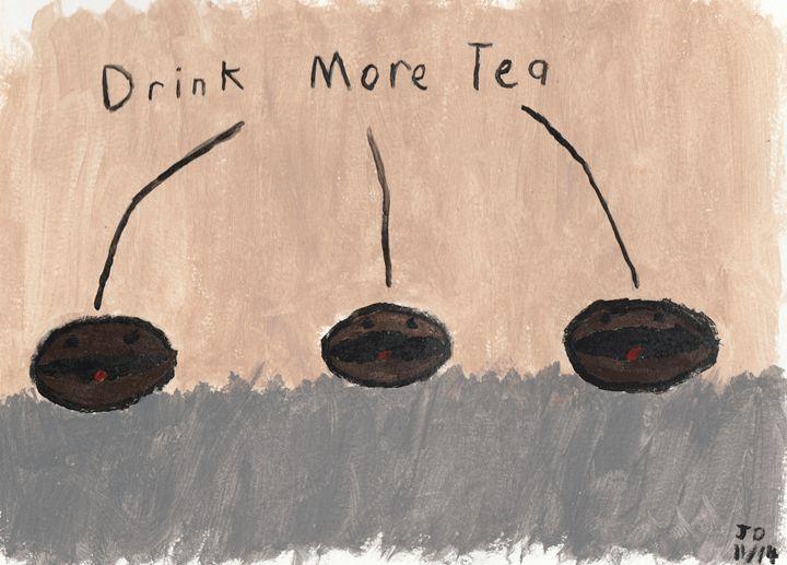 Drink More Tea - Drip Torch Studio