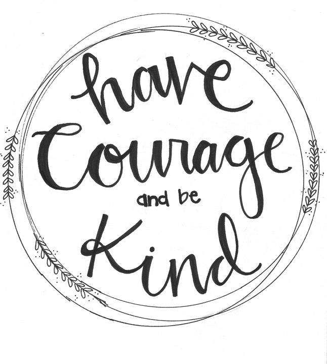 Have Courage and Be Kind -  Agirlnamedlarry