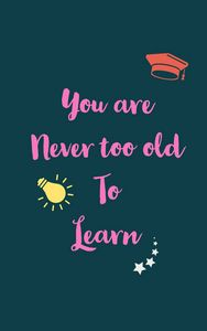 You are never too old to learn quote