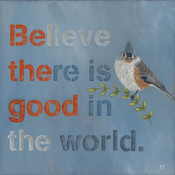 Believe there is good in the world - Susan Sawyer