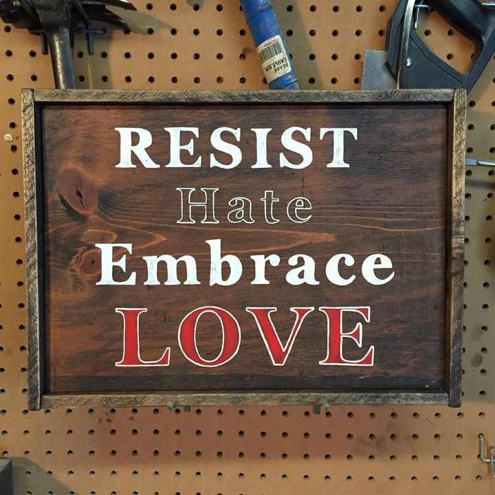 Resist Hate Embrace Love Wood Sign - ABS Sports Art & ABS Wood Works