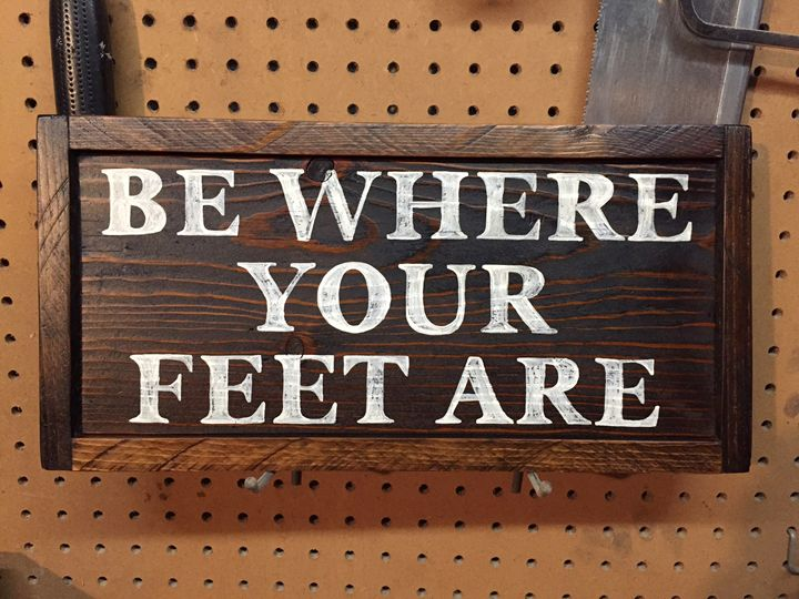 Be Where Your Feet Are Wood Sign - ABS Sports Art & ABS Wood Works