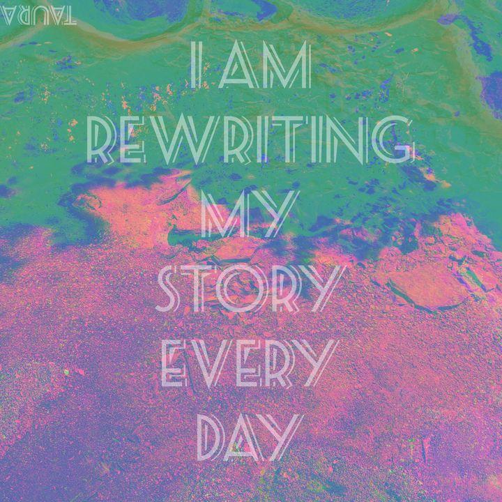 I am rewriting my story everyday - Perception Art HeArt & Soulé