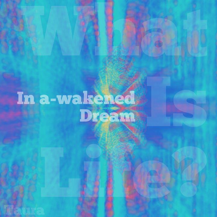 In a-wakened dream - Perception Art HeArt & Soulé