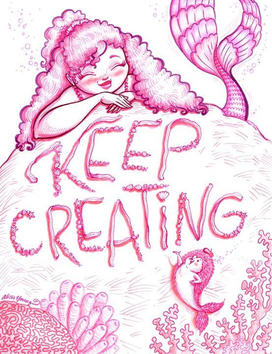 Keep Creating! - Alicia Young Art