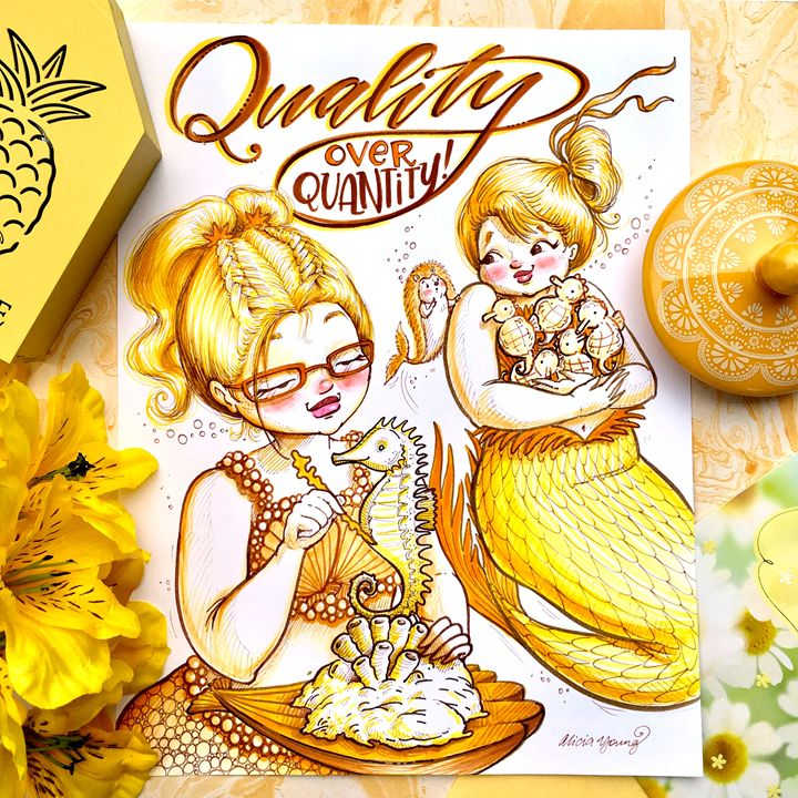 Quality over Quantity!Yellow staging - Art by Alicia Renee
