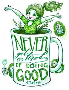 Never Get Tired of Doing Good! - Art by Alicia Renee