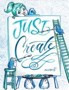 Just Create - Art by Alicia Renee