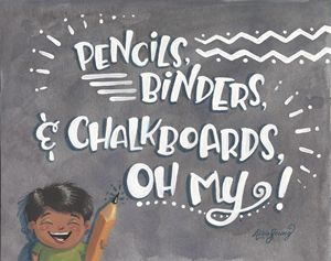 Pencils Binders & Chalkboards Oh My! - Art by Alicia Renee