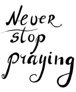 Never Stop Praying
