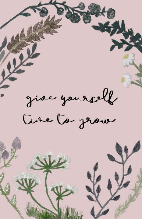 Give Yourself Time to Grow - maddi made