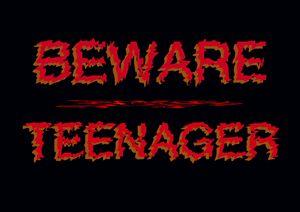 Beware Teenager
