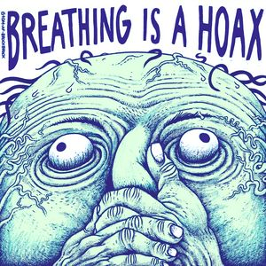 Breathing is a hoax.
