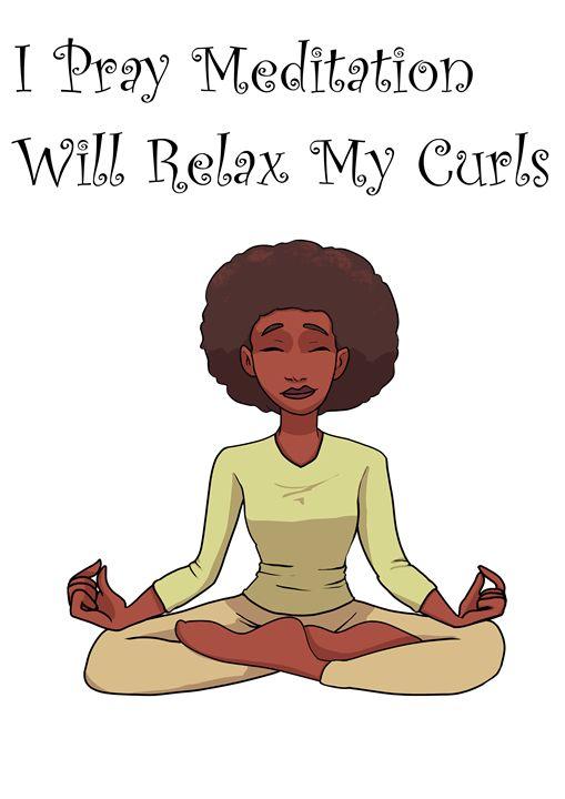 I Pray Meditation Will Relax My Curl - Poteet!