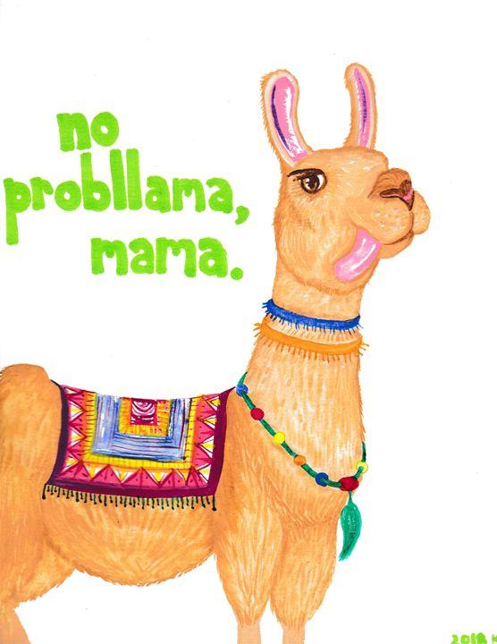 """no probllama, mama."" - 1derrful art"