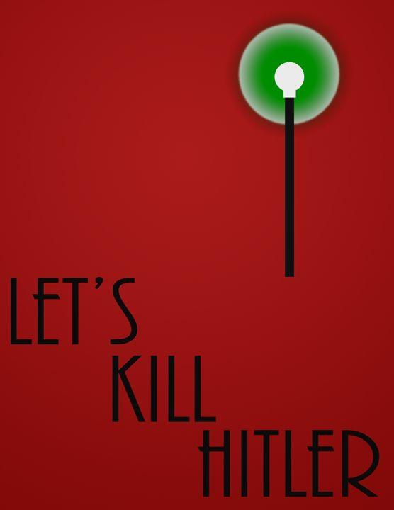 Let's Kill Hitler - Inkstainsonmyjacket