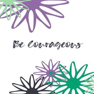 Be Courageous Inspirational Graphic