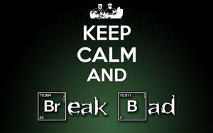 keep calm... break bad