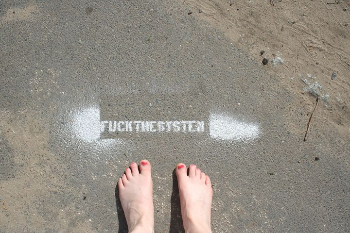 Fuck the system - Here is the world