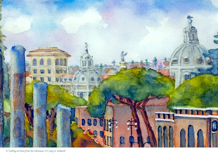 Looking at Rome from the Colosseum - Gary R. Caldwell   CADesign, Art & Photos