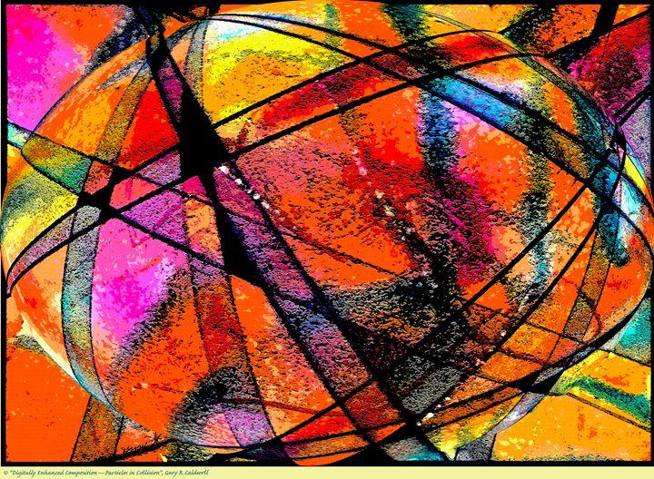 Digi Enhanced-Particles in Collision - Gary R. Caldwell | CADesign, Art & Photos