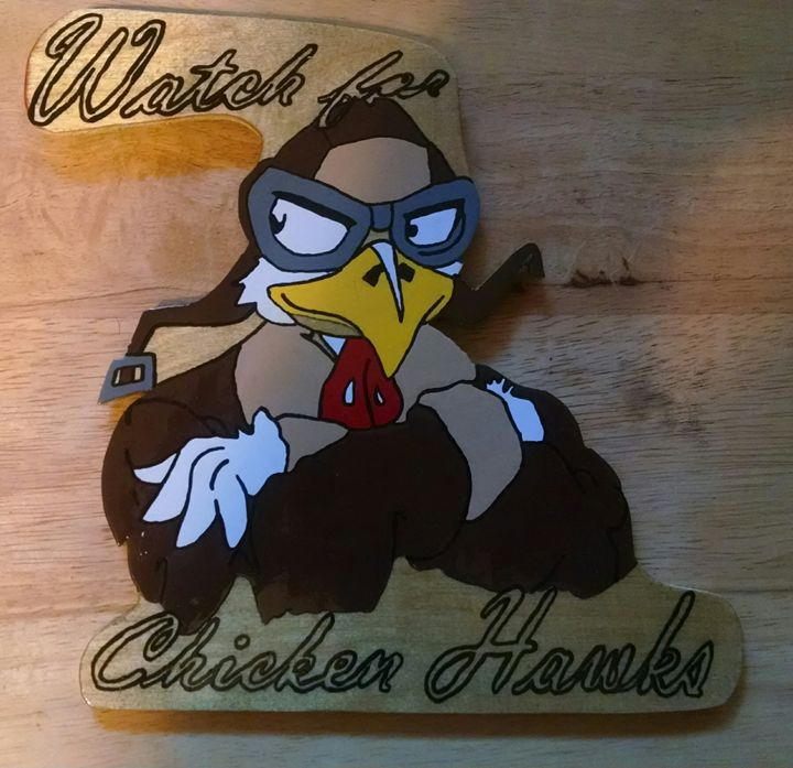 Chicken Hawks - Pappy's Wood Working and Painting