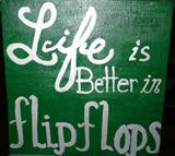 LIFE IS BETTER IN FLIP FLOPS WOODEN