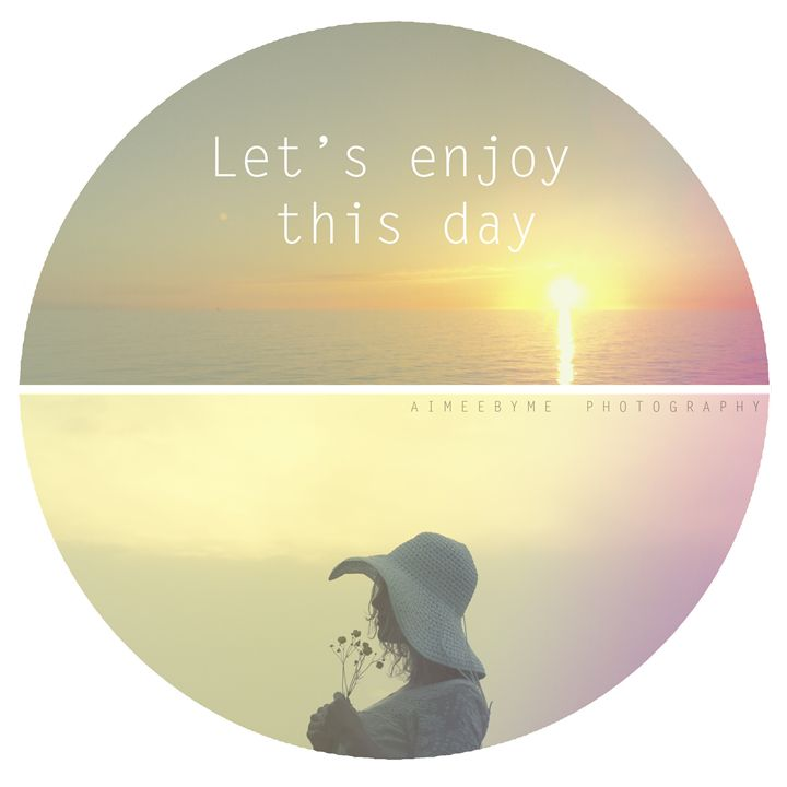 Let's enjoy this day - ME