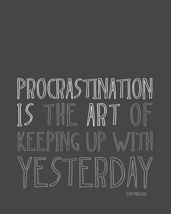 Procrastination is Art • Gray - Megan Romo