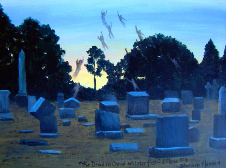 """The Dead in Christ Shall Rise First - StephenHansonArtist"
