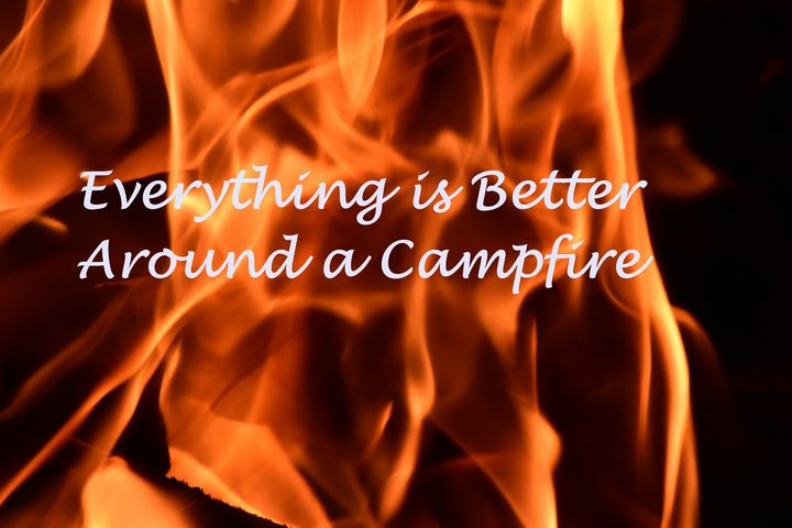 Everything is Better Around Campfire - JAJ Photography