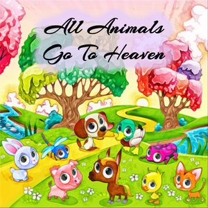 All Animals Go to Heaven