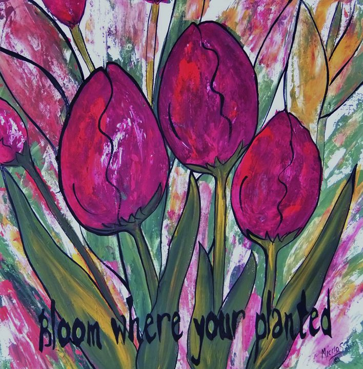 Bloom Where Your Planted - Micklos Art By Design The Moon ART
