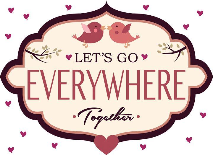Let's Go...Together! - Lisa G's Digital Art
