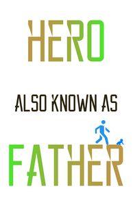Hero Also Known as Father - white bg